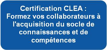 Certification CLEA : Formez vos collaborateurs l'acquisition du socle de connaissances et de comptences